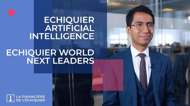L'actualité des marchés : Echiquier Artificial Intelligence et Echiquier World Next Leaders