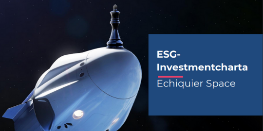 ESG-Investmentcharta Echiquier Space