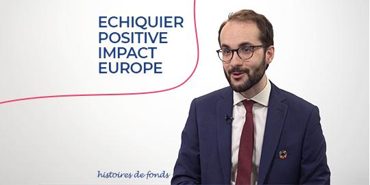 Histoires de fonds - Echiquier Positive Impact Europe