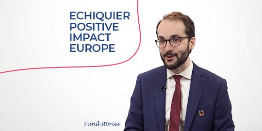Fund stories - Echiquier Positive Impact Europe