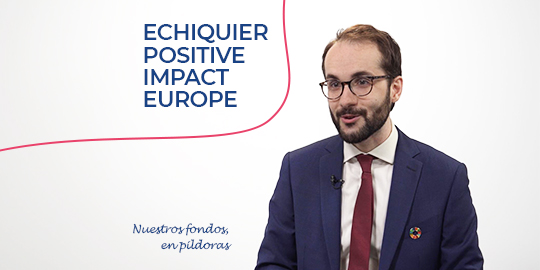 Nuestros fondos, en pildoras - Echiquier Positive Impact Europe